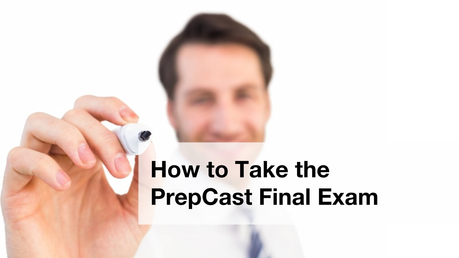 PrepCast - How to take the final exam