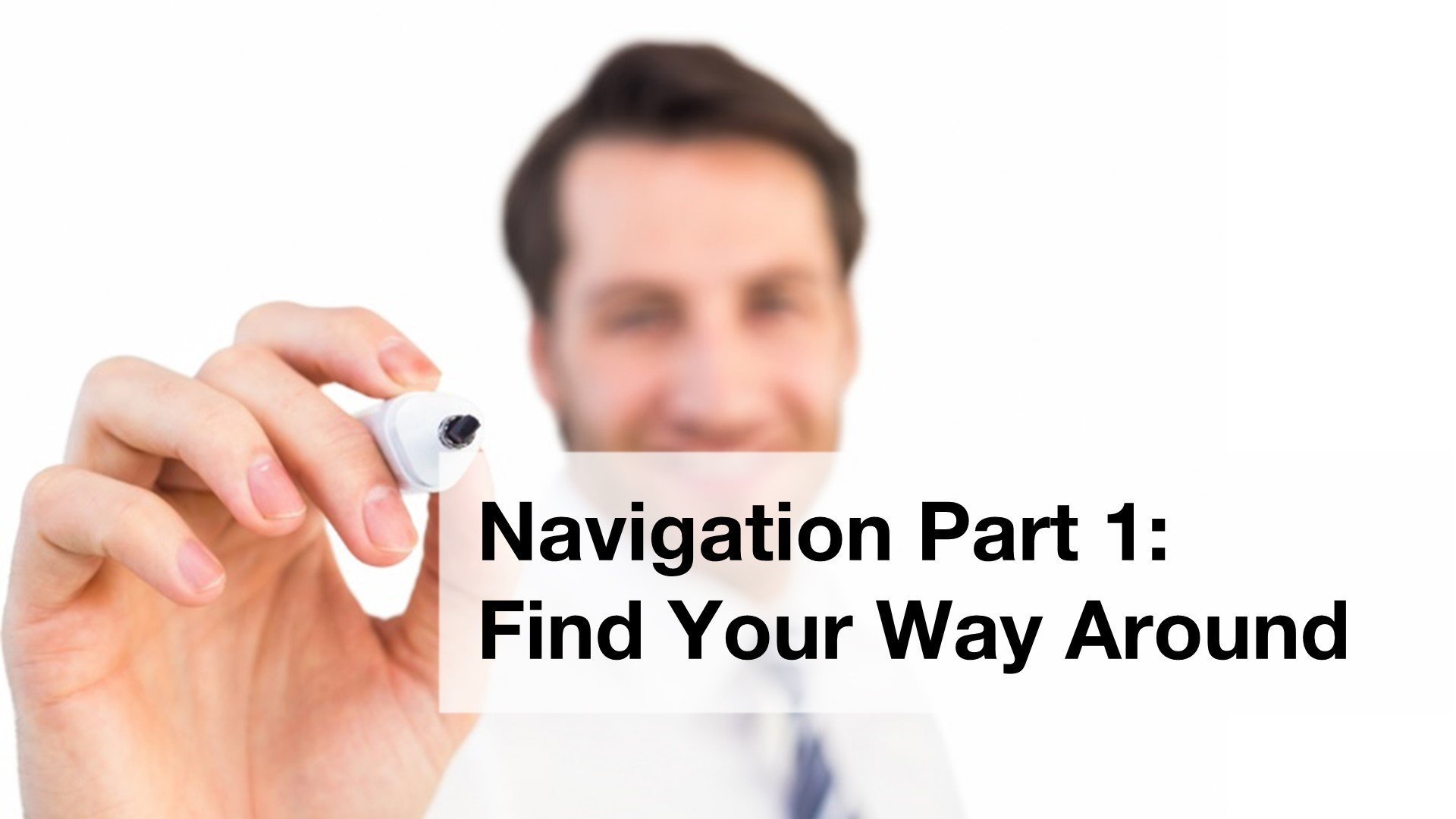 Navigation Part 1: Login and Finding Your Way Around