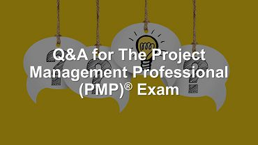 Q&A For The PMP Exam 09-May-2019